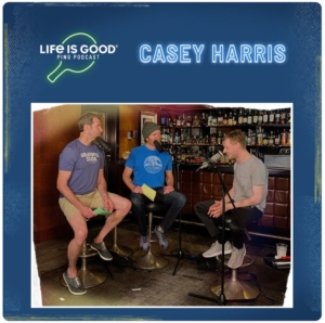 Life is Good's branded podcast, featuring guest Casey Harris
